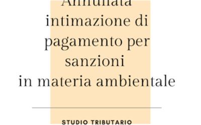 ANNULLATA INTIMAZIONE DI PAGAMENTO PER  SANZIONE IN MATERIA AMBIENTALE DAL TRIBUNALE.